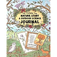 Nature Study & Outdoor Science Journal: The Thinking Tree Presents: A Creative Book of Observation, Drawing, Coloring, Writing & Discovery Through Nature - Fun-Schooling for All Ages