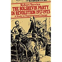 The Bolshevik Party in Revolution: A Study in Organisational Change 1917-1923