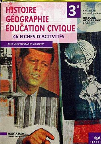 Histoire-Geographie et Education Civique Troisième ed 2007 - Fiches d'Activites Version Enseignant
