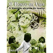 ROSTO DA VIDA, O - A HISTORIA ATRAVES DO TEATRO