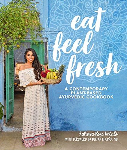 Eat Feel Fresh: A Contemporary, Plant-Based Ayurvedic Cookbook por Sahara Rose Ketabi