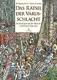 Das Rätsel der Varusschlacht: Archäologen auf der Spur der verlorenen Legionen - Wolfgang Korn