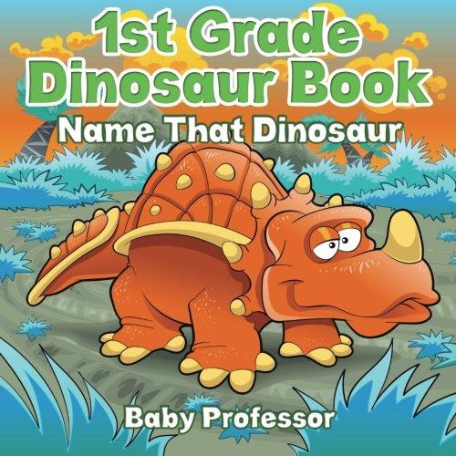 1st Grade Dinosaur Book: Name That Dinosaur por Baby Professor
