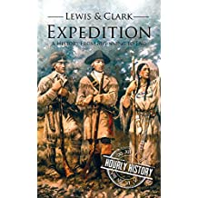 Lewis and Clark Expedition: A History From Beginning to End (English Edition)