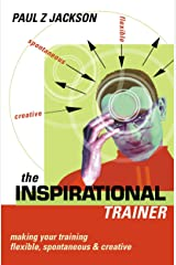 The Inspirational Trainer: Making Your Training Flexible, Spontaneous And Creative Paperback