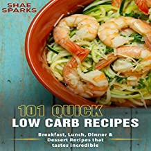 Low Carb: 101 Quick Low Carb Recipes:: Breakfast, Lunch, Dinner & Dessert Recipes That Taste Incredible