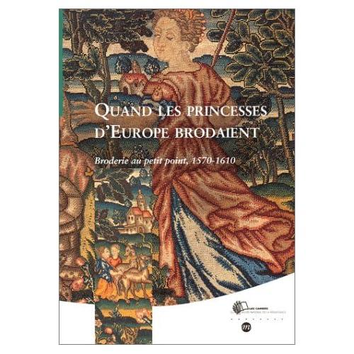 Quand les princesses d'Europe brodaient : Broderie au petit point, 1570 et 1610