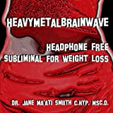 Heavy Metal Brainwave: Headphone Free Subliminal for Weight Loss