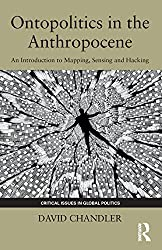Ontopolitics in the Anthropocene: An Introduction to Mapping, Sensing and Hacking (Critical Issues in Global Politics)