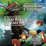 Bosley Builds a Tree House (O Urso Bosley Constroi uma Casa na Arvore): A Dual Language Book in Portuguese and English (The Adventures of Bosley Bear)