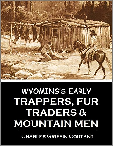 wyomings-early-trappers-fur-traders-and-mountain-men-jim-beckwourth-nathaniel-j-wyeth-james-bridger-