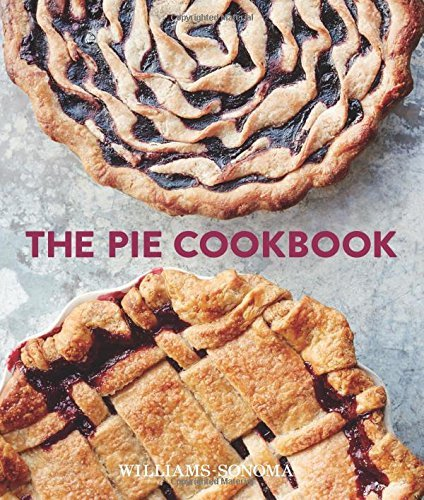 The Pie Cookbook: Delicious Fruit, Special, & Savory Treats by Williams-Sonoma Test Kitchen (2016-10-25)