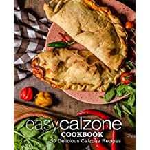 Easy Calzone Cookbook: 50 Delicious Calzone Recipes (English Edition)
