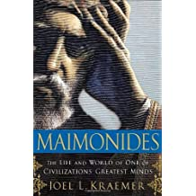 Maimonides: The Life and World of one of Civilization's Greatest Minds by Joel L. Kraemer (2008-08-01)