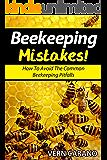 BeeKeeping Mistakes: Avoid These Common Beekeeping Pitfalls When Raising Bees