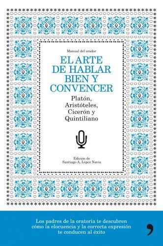 El arte de hablar bien y convencer por Santiago A. López Navia
