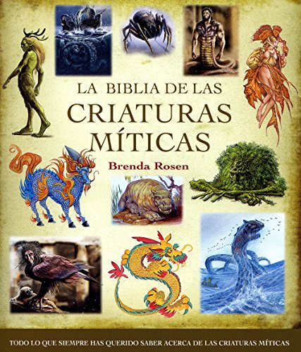 La biblia de las criaturas míticas: Todo lo que siempre has querido saber acerca de las criaturas míticas (Cuerpo - Mente) por Brenda Rosen