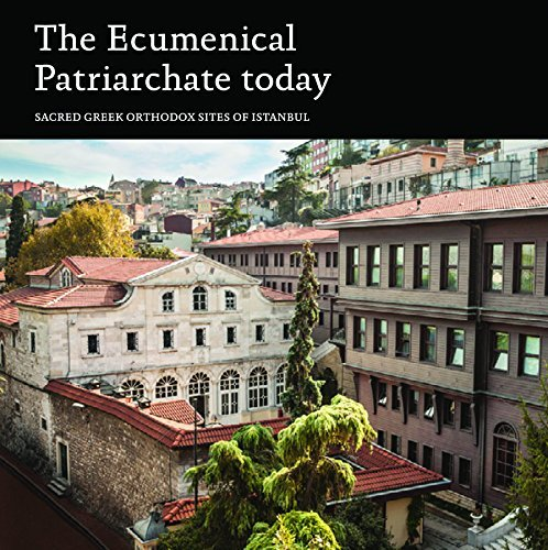 By John Chryssavgis The Ecumenical Patriarchate Today: Sacred Greek Orthodox Sites of Istanbul [Paperback]