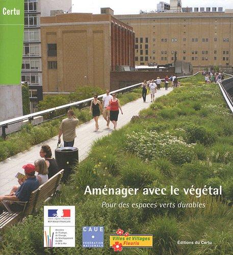 Amnager avec le vgtal : Pour des espaces verts durables