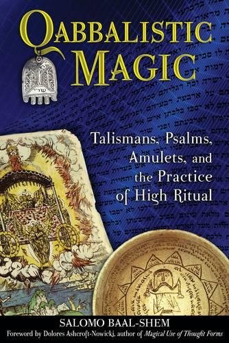 Qabbalistic Magic: Talismans, Psalms, Amulets, and the Practice of High Ritual por Salomo Baal-Shem