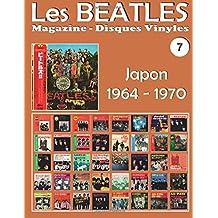 Les Beatles - Magazine Disques Vinyles Nº 7 - Japon (1964-1970): Discographie éditée par Polydor, Odeon, Apple - Guide couleur.