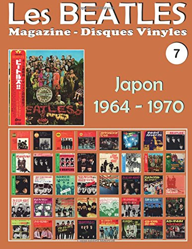 Les Beatles - Magazine Disques Vinyles N 7 - Japon (1964 - 1970): Discographie dite par Polydor, Odeon, Apple - Guide couleur.