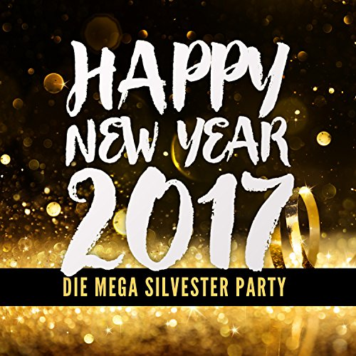 Happy New Year 2017 - Die Mega Silvester Party