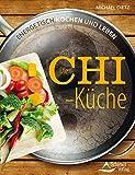 Die Chi-Küche: Energetisch kochen und leben