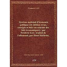 Système national d'économie politique (2e édition revue, corrigée et mise au courant des faits écono