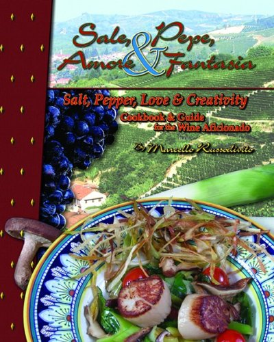 Salt, Pepper, Love & Creativity: Cookbook and Guide for the Wine Afficionado