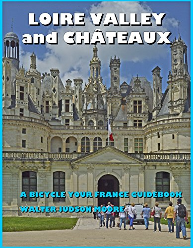 LOIRE VALLEY and CHÂTEAUX - A BICYCLE YOUR FRANCE GUIDEBOOK (English Edition) por Walter Judson Moore