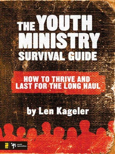 The Youth Ministry Survival Guide How To Thrive And Last For The Long Haul Youth Specialties