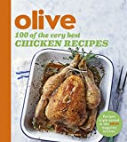 Olive: 100 of the Very Best Chicken Recipes (Olive Magazine)