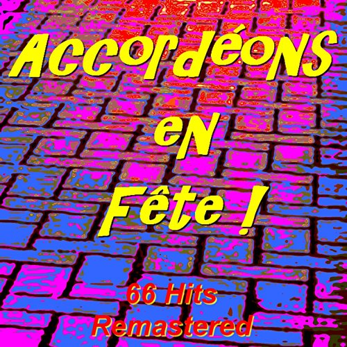 Accordéons en fête ! (66 Hits Remastered)
