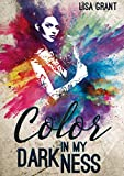 Color in my Darkness von Lisa Grant
