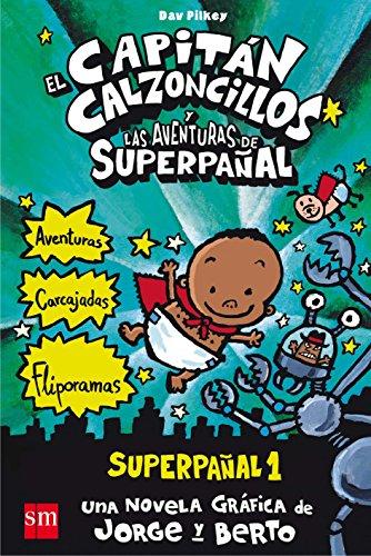 El Capitán Calzoncillos y las aventuras de Superpañal. Superpañal 1 por Dav Pilkey