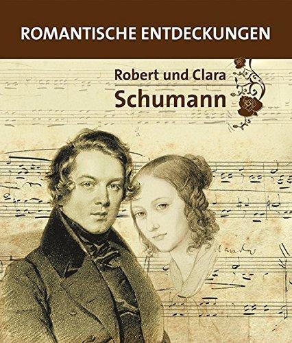 Robert und Clara Schumann: Romantische Entdeckungen. Katalog zur Ausstellung Robert und Clara Schumann Romantische Entdeckungen. 1.4.31.10.2010 Städtisches Museum Überlingen