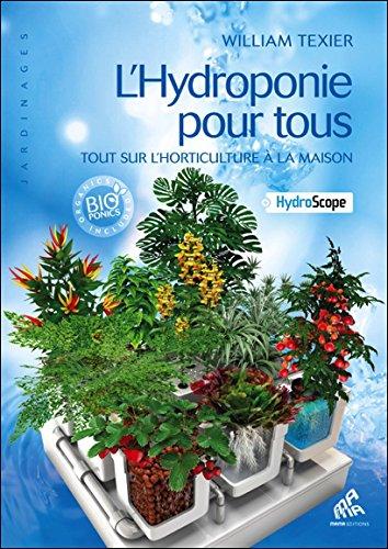 L'Hydroponie pour tous - Tout sur l'horticulture à la maison par William Texier