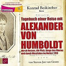 Tagebuch einer Reise mit Alexander von Humboldt: durch Hessen, die Pfalz, längs des Rheins und durch Westfalen im Herbst 1789