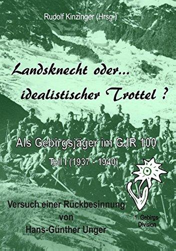 Landsknecht oder idealistischer Trottel ?: Als Gebirgsjäger im Gebirgsjäger-Regiment 100