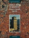 Sopra i tetti di Bologna. Altane e terrazze storiche