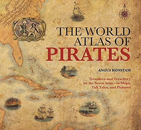 The World Atlas of Pirates: Treasures and Treachery on the Seven Seas, in Maps, Tall Tales, and Pictures by Angus Konstam (1-Oct-2009)