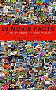 20 Movie Facts You Must Know Before You Die by [Lewis, George]