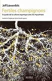Telecharger Livres Fertiles champignons Le guide de la culture organique avec les mycorhizes (PDF,EPUB,MOBI) gratuits en Francaise
