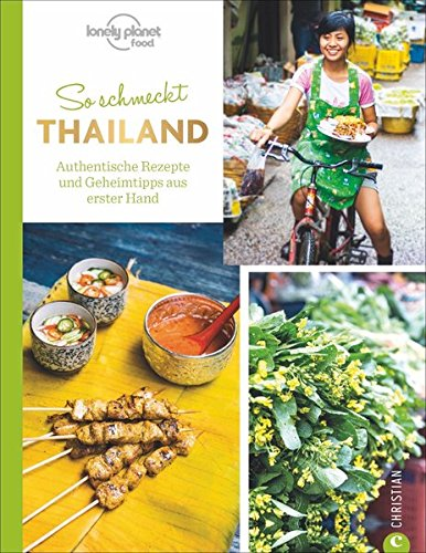 Thailändisch kochen: So schmeckt Thailand. Authentische Rezepte und Geheimtipps aus erster Hand. Für Asienreisende und Fans der Thai-Küche. Ein Kochbuch der thailändischen Länderküche.