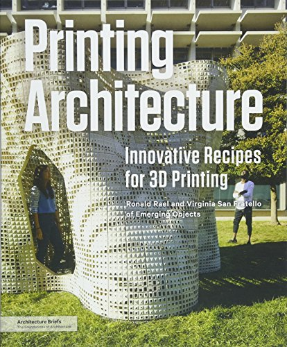 Printing Architecture: Innovative Recipes for 3D Printing por Ronald Rael