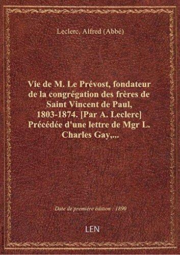Vie de M. Le Prévost, fondateur de la congrégation des frères de Saint Vincent de Paul, 1803-1874. [