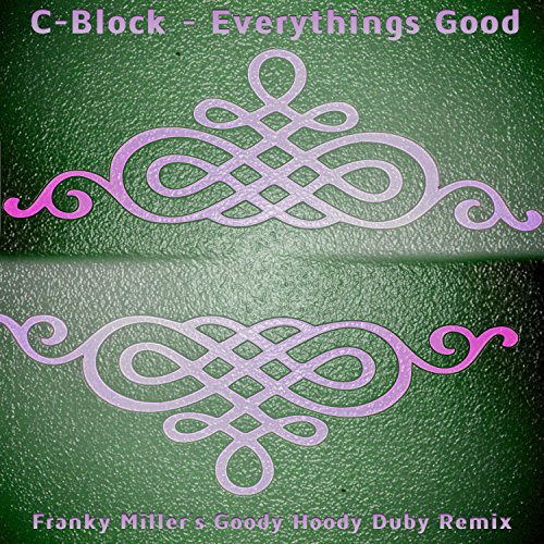Everythings Good (Franky Miller's Goody Hoody Duby Remix) Block Hoody