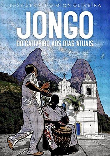 Jongo   Do Cativeiro Aos Dias Atuais (Portuguese Edition) por José Geraldo Mion Oliveira