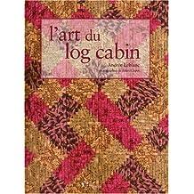 L'art du log cabin : Edition bilingue français-anglais